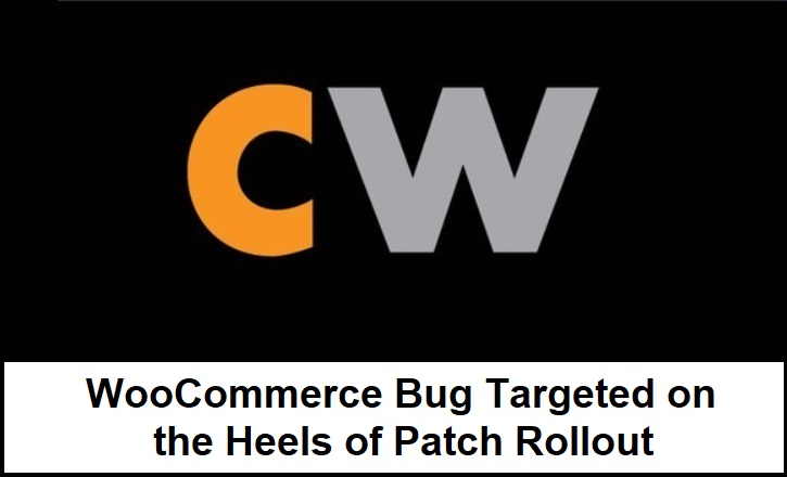 WooCommerce bug targeted on the heels of patch rollout.